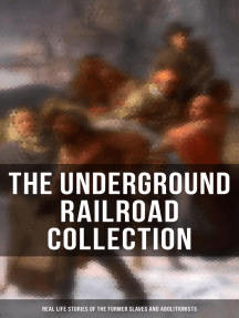 The Underground Railroad Collection: Real Life Stories of the Former Slaves and Abolitionists: Collected Record of Authentic Narratives, Facts & Letters (Illustrated)