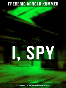 I, SPY - 6 Espionage & Detective Books in One Edition: Espionage Thrillers & International Crime Mysteries: The Web, The Green God, The Film of Fear, The Ivory Snuff Box, The Blue Lights & The Brute