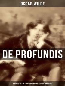 De Profundis: Metaphysische Schriften & Briefe aus dem Gefängnis