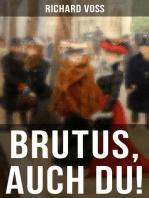 Brutus, auch Du!