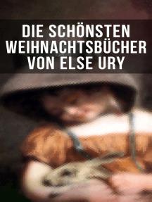 Die schönsten Weihnachtsbücher von Else Ury: Die Weihnachtsrute, Die heilige Nacht, Im Thüringer Wald, Heidi, Lillis Weg, Pommerles Jugendzeit…