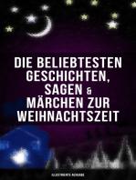Die beliebtesten Geschichten, Sagen & Märchen zur Weihnachtszeit (Illustrierte Ausgabe)