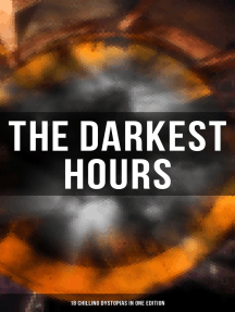 The Darkest Hours - 18 Chilling Dystopias in One Edition: Iron Heel, Meccania the Super-State, Lord of the World, The Time Machine, City of Endless Night…