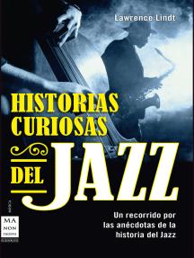 Historias curiosas del jazz: Un recorrido por las anécdotas de la historia del jazz