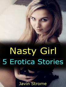 Nasty Girl: 5 Erotica Stories