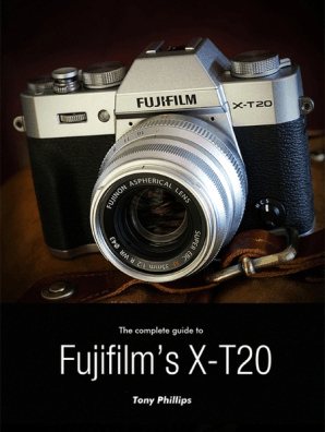 The Complete Guide to Fujifilm's X-t20 by Tony Phillips - Book - Read Online