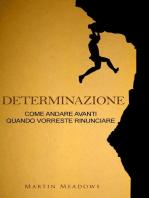 Determinazione: Come andare avanti quando vorreste rinunciare