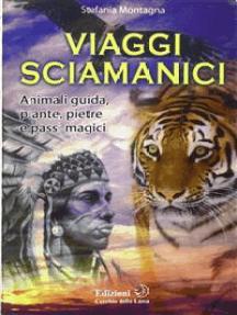 Viaggi Sciamanici: Animali guida, piante, pietre e passi magici