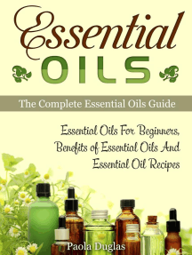 Essential Oils: The Complete Essential Oils Guide: Essential Oils For Beginners, Benefits of Essential Oils And Essential Oil Recipes