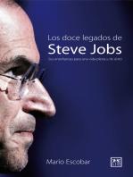 Los doce legados de Steve Jobs: Sus enseñanzas para una vida plena y de éxito