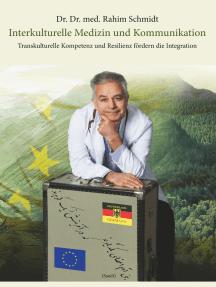 Interkulturelle Medizin und Kommunikation: Transkulturelle Kompetenz und Resilienz fördern die Integration