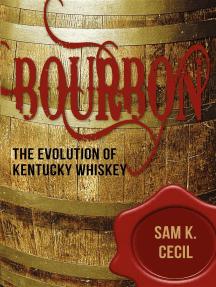 Bourbon: The Evolution of Kentucky Whiskey