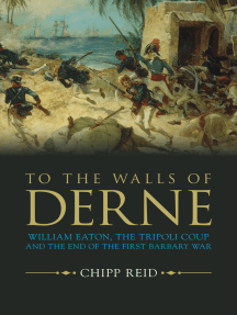 To the Walls of Derne: William Eaton, the Tripoli Coup, and the End of the First Barbary War