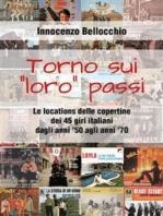 """Torno su i """"loro"""" passi - Le locations delle copertine dei 45 giri italiani dagli anni '50 agli anni '70"""