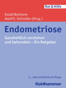 Endometriose: Ganzheitlich verstehen und behandeln - Ein Ratgeber