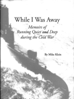 While I Was Away, Memoirs of Running Quiet and Deep during the Cold War
