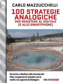 100 strategie analogiche per resistere al digitale (e allo smartphone)