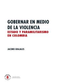 Gobernar en medio de la violencia: Estado y paramilitarismo en Colombia