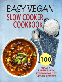 Easy Vegan Slow Cooker Cookbook: 100 Healthy, Super-Tasty, Fix-And-Forget Vegan Recipes