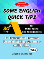 Some English Quick Tips - 30+ Ways for Older Teens and Young Adults to Correct Most Common Errors in Writing, Grammar and Spelling Vol. 5