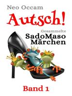 Autsch! Gesammelte SadoMasoMärchen