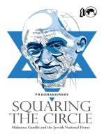 Squaring the Circle: Mahatma Gandhi and the Jewish National Home: Mahatma Gandhi and the Jewish National Home