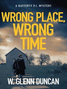 Wrong Place, Wrong Time: Rafferty : Hardboiled P.I. Series, #4