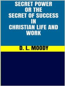 Secret Power - or the Secret of Success in Christian Life and Work