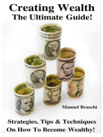 Creating Wealth - The Ultimate Guide! Strategies, Tips & Techniques On How To Become Wealthy!