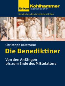 Die Benediktiner: Von den Anfängen bis zum Ende des Mittelalters