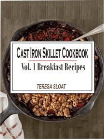Cast Iron Skillet Cookbook Vol. 1 Breakfast Recipes: Cast Iron Skillet Cookbook Vol.1 Breakfast Recipes
