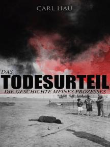 Das Todesurteil: Die Geschichte meines Prozesses: Wahre Verbrechen - Ein Krimi aus eigener Sicht