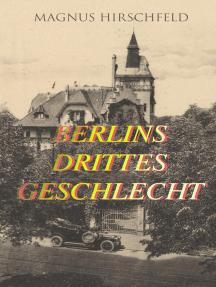 Berlins drittes Geschlecht: Das homosexuelle Leben um das Jahr 1900