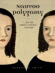 "Nauvoo Polygamy: ""…but we called it celestial marriage"""