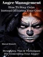 Anger Management - How To Stay Calm Instead Of Losing Your Cool! Strategies, Tips & Techniques For Controlling Your Anger!