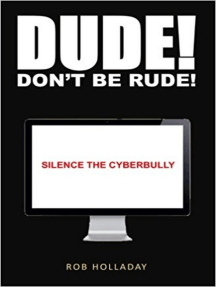 Dude. Don't Be Rude! Silence the CyberBully