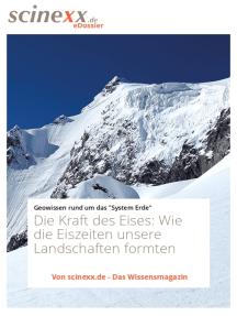 Die Kraft des Eises: Wie die Eiszeiten unsere Landschaften formten