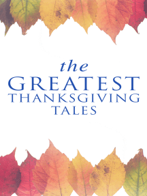The Greatest Thanksgiving Tales: How We Kept Thanksgiving at Oldtown, Two Thanksgiving Day Gentlemen, The Master of the Harvest, Three Thanksgivings, Ezra's Thanksgivin' Out West, A Wolfville Thanksgiving...