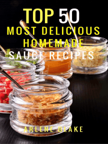 Top 50 Most Delicious Homemade Sauce Recipes: (Sauce Cookbook, Modern Sauces, Barbecue Sauces, Recipes for Every Cook, Marinades, Rubs, Mopping Sauces): Healthy Food