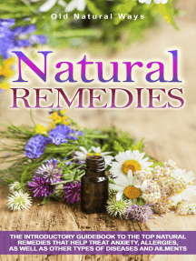 Natural Remedies: The Introductory Guidebook To The Top Natural Remedies That Help Treat Anxiety, Allergies, And Other Types Of Diseases And Ailments
