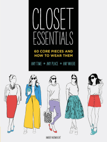 Closet Essentials: 60 Core Pieces and How to Wear Them: Any Time * Any Place * Any Where