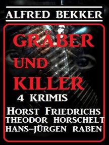 Gräber und Killer - 4 Krimis: Alfred Bekker's Krimi Stunde, #9