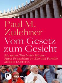 Vom Gesetz zum Gesicht: Ein neuer Ton in der Kirche: Papst Franziskus zu Ehe und Familie (Amoris laetitia)