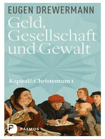Geld, Gesellschaft und Gewalt: Kapital und Christentum (Band 1)