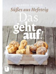 Das geht auf!: Süßes aus Hefeteig