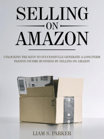 Selling on Amazon: Unlocking the Secrets to Successfully Generate a Long-Term Passive Income Business by Selling on Amazon: E-commerce Revolution, #1