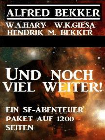 Und noch viel weiter! Ein SF-Abenteuer-Paket auf 1200 Seiten: Alfred Bekker, #9