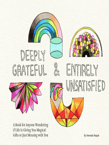 Deeply Grateful & Entirely Unsatisfied: A Book for Anyone Wondering if Life Is Giving You Magical Gifts or Just Messing with You