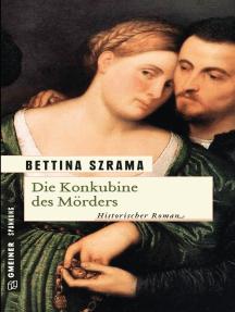 Die Konkubine des Mörders: Historischer Roman