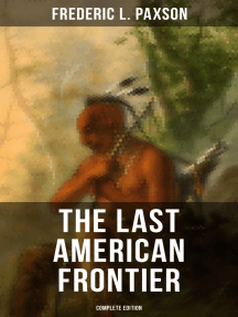 The Last American Frontier (Complete Edition): The History of the 'Far West', Trials of the Trailblazers and the Battles with Native Americans